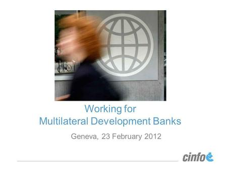 Working for Multilateral Development Banks Geneva, 23 February 2012.