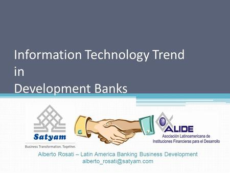 Information Technology Trend in Development Banks Alberto Rosati – Latin America Banking Business Development