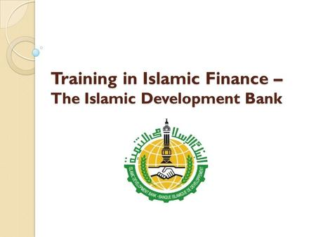 Training in Islamic Finance – The Islamic Development Bank.
