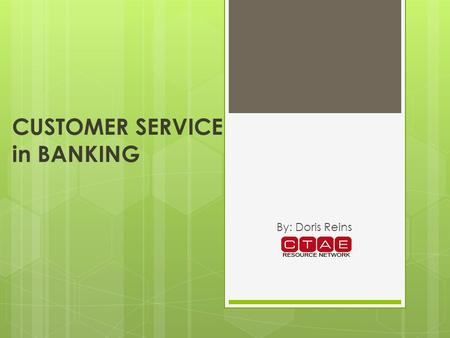 CUSTOMER SERVICE in BANKING By: Doris Reins. OVERVIEW Customer service could be considered the most important job in a bank. The customer is always right!