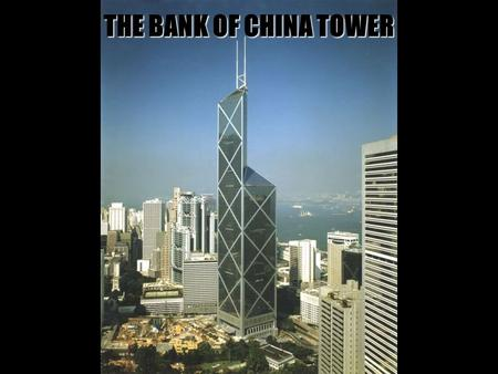 THE BANK OF CHINA TOWER.