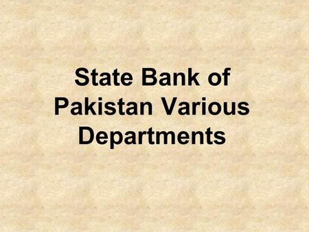 State Bank of Pakistan Various Departments. Banking Surveillance Department Stabilization of economy.