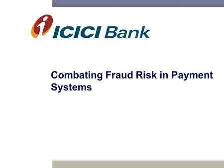 Combating Fraud Risk in Payment Systems. 2 Defining Fraud..a deliberate act of omission or commission by any person, carried out in the course of a banking.
