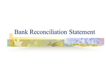 Bank Reconciliation Statement. The purpose of the bank reconciliation statement Due to the timing difference, omissions and errors made by the bank or.