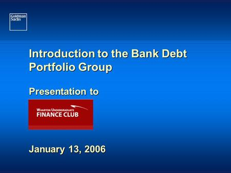 Introduction to the Bank Debt Portfolio Group Presentation to January 13, 2006.