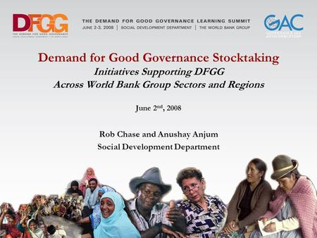Demand for Good Governance Stocktaking Initiatives Supporting DFGG Across World Bank Group Sectors and Regions June 2 nd, 2008 Rob Chase and Anushay Anjum.
