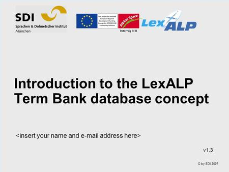 © by SDI 2007 Introduction to the LexALP Term Bank database concept v1.3.