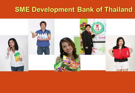 SME Development Bank of Thailand. 1 The Bank s History Established as the Small Industry Finance Office (SIFO) under the Department of Industrial Promotion,
