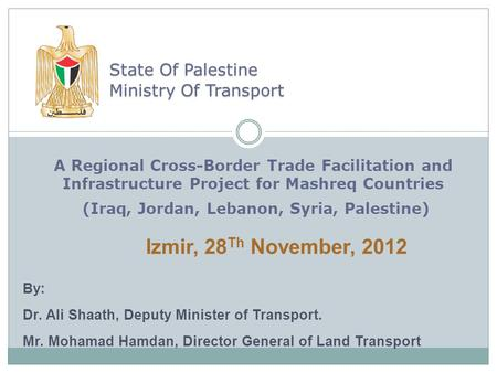 A Regional Cross-Border Trade Facilitation and Infrastructure Project for Mashreq Countries (Iraq, Jordan, Lebanon, Syria, Palestine) State Of Palestine.