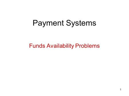 1 Payment Systems Funds Availability Problems. 2 Problems Funds Availability Scenarios All deposits made in Oklahoma City on Monday March 1 Bank open.