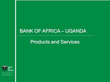 1 BANK OF AFRICA – UGANDA Products and Services Confidential.