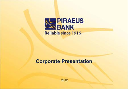 Corporate Presentation 2012. Short glance at Piraeus Bank Group 1 Piraeus Bank is one of the leading financial institutions in Greece. Piraeus Bank is.