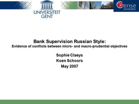 Bank Supervision Russian Style: Evidence of conflicts between micro- and macro-prudential objectives Sophie Claeys Koen Schoors May 2007.