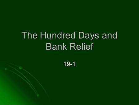 The Hundred Days and Bank Relief 19-1. The Hundred Days Before FDR inaugurated unemployment continued to rise, and bank runs continued Before FDR inaugurated.