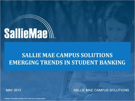 Confidential and proprietary information © 2012 Sallie Mae, Inc. All rights reserved. SALLIE MAE CAMPUS SOLUTIONS SALLIE MAE CAMPUS SOLUTIONS EMERGING.