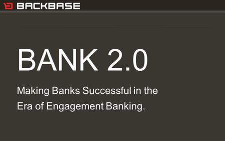 Customer Experience Solutions. Delivered. 1 BANK 2.0 Making Banks Successful in the Era of Engagement Banking.