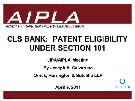 1 1 1 AIPLA Firm Logo American Intellectual Property Law Association CLS BANK: PATENT ELIGIBILITY UNDER SECTION 101 JIPA/AIPLA Meeting By Joseph A. Calvaruso.