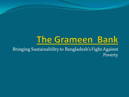 Bringing Sustainability to Bangladeshs Fight Against Poverty.