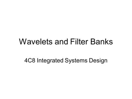 Wavelets and Filter Banks 4C8 Integrated Systems Design.