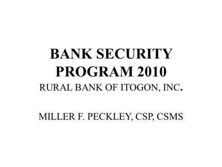 BANK SECURITY PROGRAM 2010 RURAL BANK OF ITOGON, INC. MILLER F. PECKLEY, CSP, CSMS.