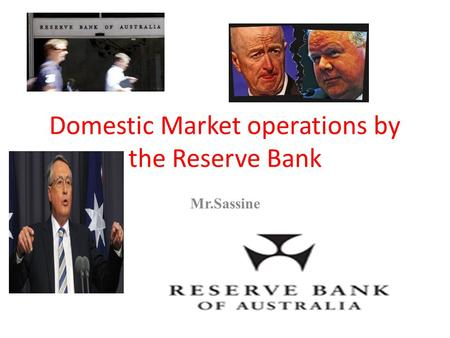 Domestic Market operations by the Reserve Bank Mr.Sassine.