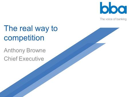 The real way to competition Anthony Browne Chief Executive.