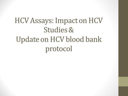 HCV Assays: Impact on HCV Studies & Update on HCV blood bank protocol.
