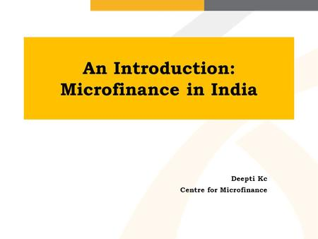 An Introduction: Microfinance in India Deepti Kc Centre for Microfinance.