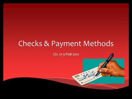 Checks & Payment Methods Ch. 17-3 PoB 2011. The First Deposit Starts with providing personal data and a sample of your signature Signature Card – document.
