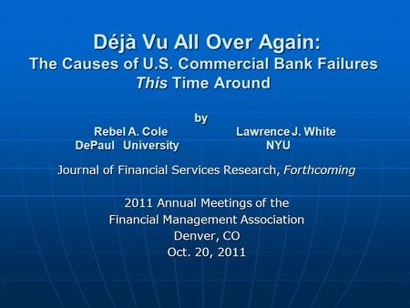 Déjà Vu All Over Again: The Causes of U.S. Commercial Bank Failures This Time Around by Rebel A. Cole Lawrence J. White DePaul University NYU Déjà Vu All.