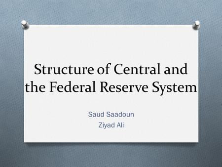 Structure of Central and the Federal Reserve System Saud Saadoun Ziyad Ali.