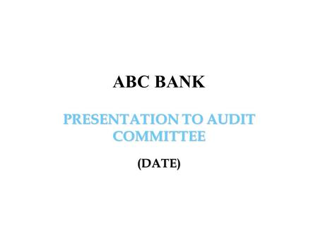 PRESENTATION TO AUDIT COMMITTEE (DATE) ABC BANK. Source: Protiviti KnowledgeLeader  2 Table of Contents I.Introduction of.