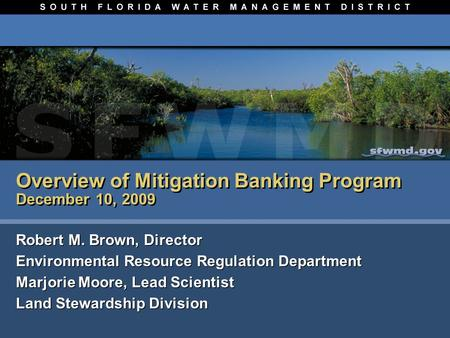 Overview of Mitigation Banking Program December 10, 2009 Robert M. Brown, Director Environmental Resource Regulation Department Robert M. Brown, Director.