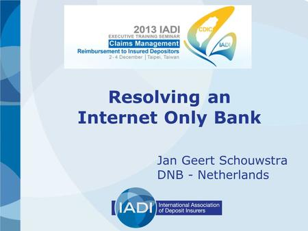 Resolving an Internet Only Bank Jan Geert Schouwstra DNB - Netherlands.