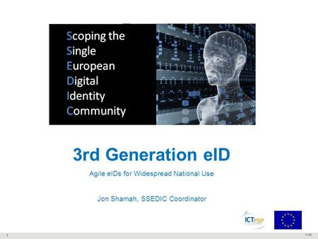 V1.00 3rd Generation eID Agile eIDs for Widespread National Use Jon Shamah, SSEDIC Coordinator 1.