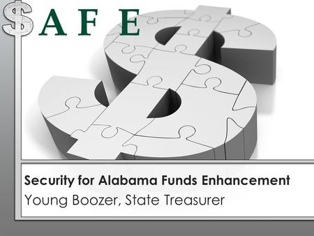A F E Security for Alabama Funds Enhancement Young Boozer, State Treasurer.