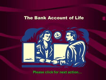 The B BB Bank Account of Life Please click for next action…