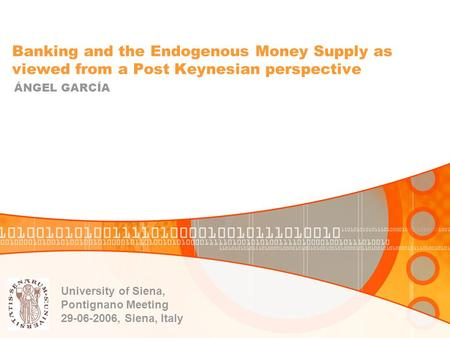 Banking and the Endogenous Money Supply as viewed from a Post Keynesian perspective ÁNGEL GARCÍA University of Siena, Pontignano Meeting 29-06-2006, Siena,
