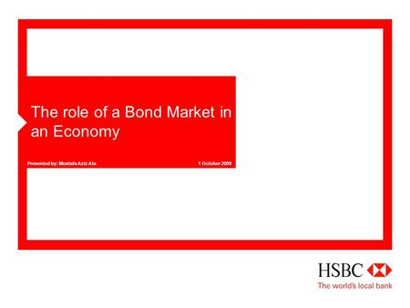 1 October 2009Presented by: Mustafa Aziz Ata The role of a Bond Market in an Economy.