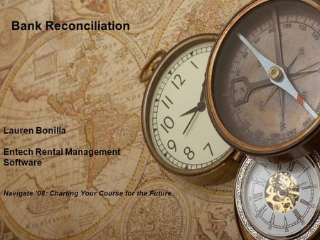 Lauren Bonilla Entech Rental Management Software Navigate 08: Charting Your Course for the Future Bank Reconciliation.