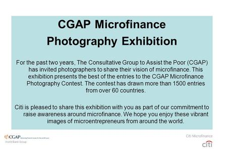 CGAP Microfinance Photography Exhibition For the past two years, The Consultative Group to Assist the Poor (CGAP) has invited photographers to share their.