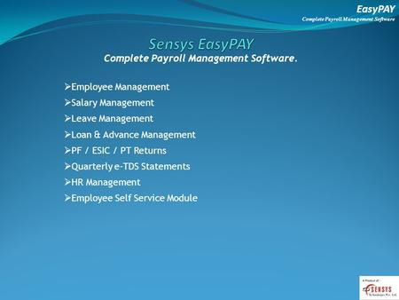 EasyPAY Complete Payroll Management Software Complete Payroll Management Software. Employee Management Salary Management Leave Management Loan & Advance.