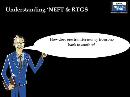 Understanding NEFT & RTGS How does one transfer money from one bank to another?