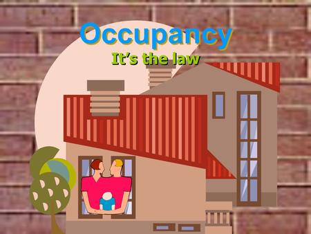 Occupancy It's the law.