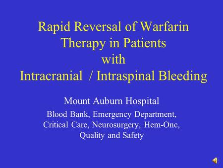Rapid Reversal of Warfarin Therapy in Patients with Intracranial / Intraspinal Bleeding Mount Auburn Hospital Blood Bank, Emergency Department, Critical.