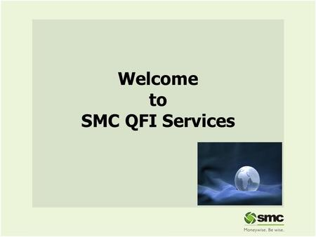 Welcome to SMC QFI Services. Good Opportunity to the Stock markets The QFIs have been mandated to make investments in Indian Mutual funds and Equities.