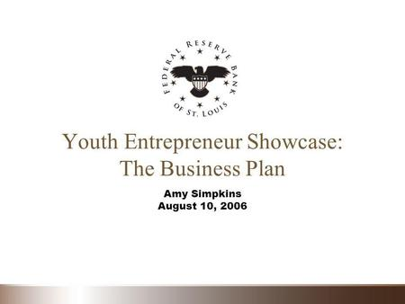 Youth Entrepreneur Showcase: The Business Plan Amy Simpkins August 10, 2006.