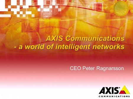 AXIS Communications - a world of intelligent networks CEO Peter Ragnarsson.