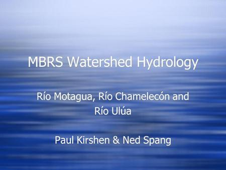 MBRS Watershed Hydrology Río Motagua, Río Chamelecón and Río Ulúa Paul Kirshen & Ned Spang Río Motagua, Río Chamelecón and Río Ulúa Paul Kirshen & Ned.