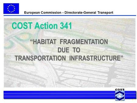 European Commission - Directorate-General Transport n° 1 HABITAT FRAGMENTATION DUE TO TRANSPORTATION INFRASTRUCTURE COST Action 341.
